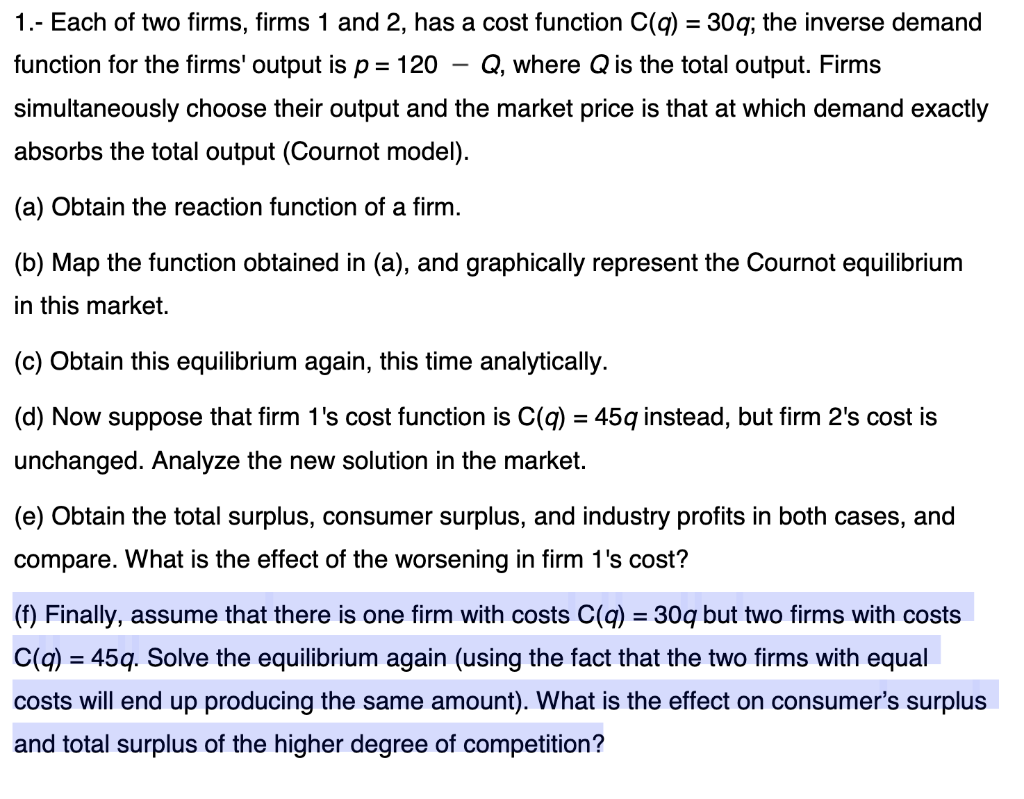 1.- Each of two firms, firms 1 and 2, has a cost function C(q) = 30q; the inverse demand function for the firms output is p