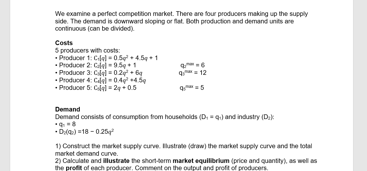 We examine a perfect competition market. There are four producers making up the supply side. The demand is downward sloping o