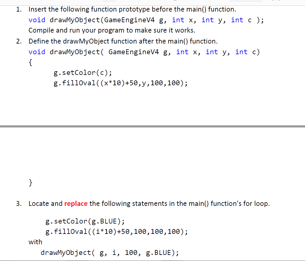 1. Insert the following function prototype before the main() function. void drawMyObject(GameEngineV4 g, int x, int y, int c