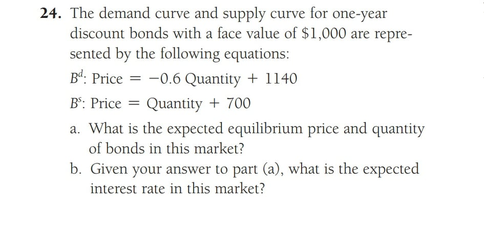 = 24. The demand curve and supply curve for one-year discount bonds with a face value of $1,000 are repre- sented by the foll