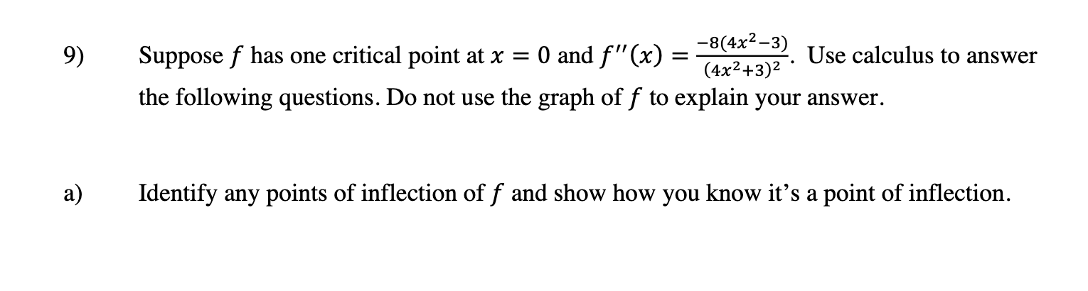 9) -8(4x2-3) Suppose f has one critical point at x = 0 and F(x) = Use calculus to answer (4x2+3)2 the following questions. D