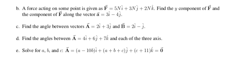 b. A force acting on some point is given as F = 5Nî + 3N9 + 2N k. Find the y component of F and the component of F along the