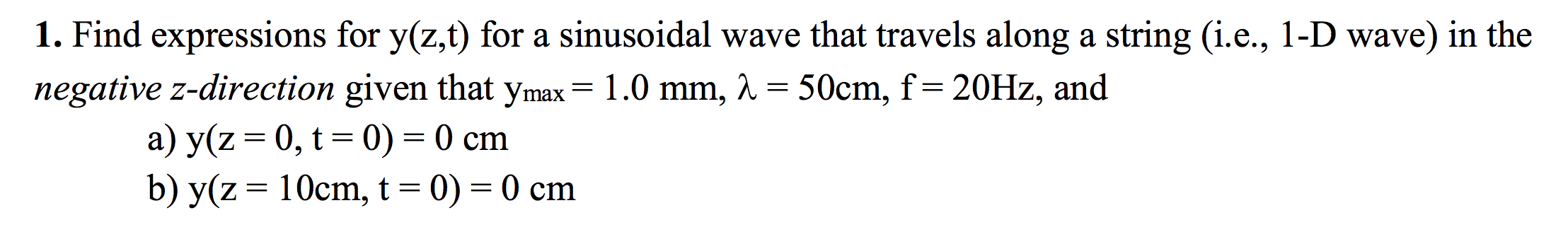 1. Find expressions for y(z,t) for a sinusoidal wave that travels along a string (i.e., 1-D wave) in the negative z-direction