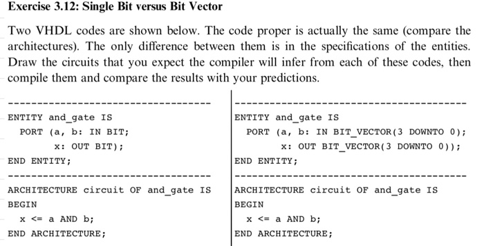 Exercise 3.12: Single Bit versus Bit Vector Two VHDL codes are shown below. The code proper is actually the same (compare the