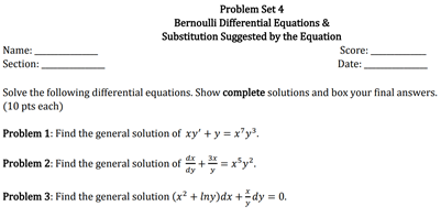 Problem Set 4 Bernoulli Differential Equations & Substitution Suggested by the Equation Score: Date: Name: Section: Solve the