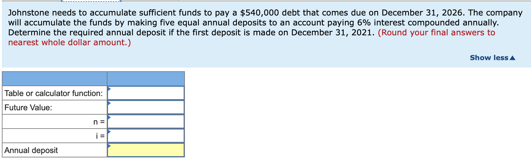 Johnstone needs to accumulate sufficient funds to pay a $540,000 debt that comes due on December 31, 2026. The company will a