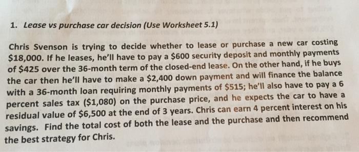 solved 1 lease vs purchase car decision use worksheet 5. Black Bedroom Furniture Sets. Home Design Ideas