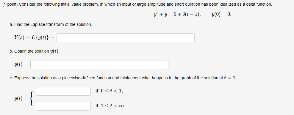(1 point) Consider the following initial value problem, in which an input of large amplitude and short duration has been idea