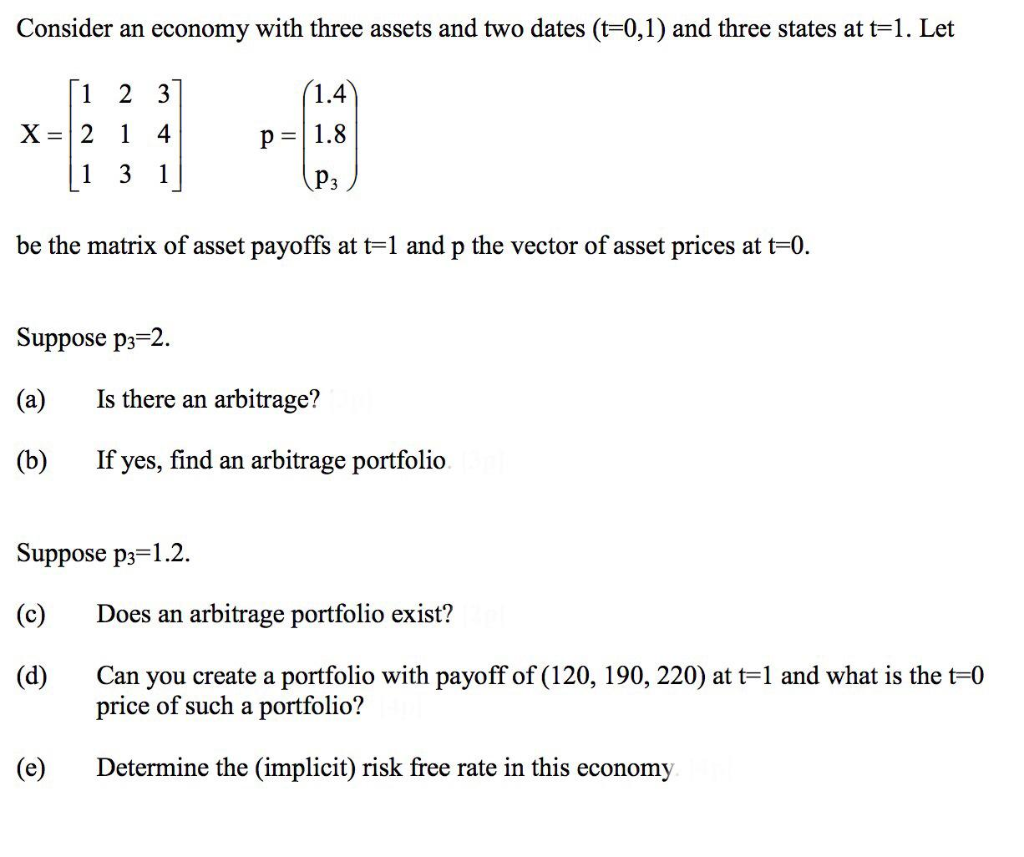 Consider an economy with three assets and two dates (t=0,1) and three states at t=1. Let (1.4 ſi 2 3] X = 2 1 4 [1 3 1 p= 1.8