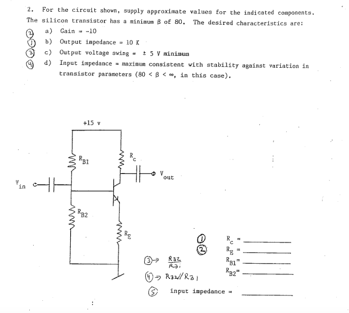 2. For the circuit shown, supply approximate values for the indicated components. The silicon transistor has a minimum 3 of 8