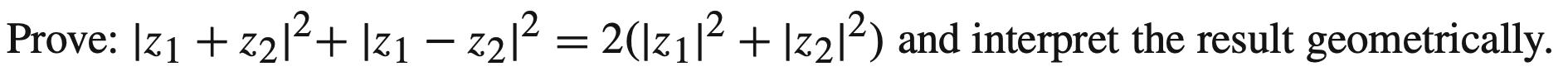 Prove: 21+z212+ |21 – 2212 = 2(12112 + |z212) and interpret the result geometrically.
