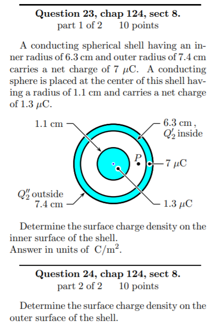 Question 23, chap 124, sect 8. part 1 of 2 10 points A conducting spherical shell having an in- ner radius of 6.3 cm and oute