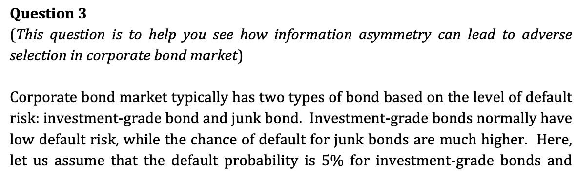 Question 3 (This question is to help you see how information asymmetry can lead to adverse selection in corporate bond market