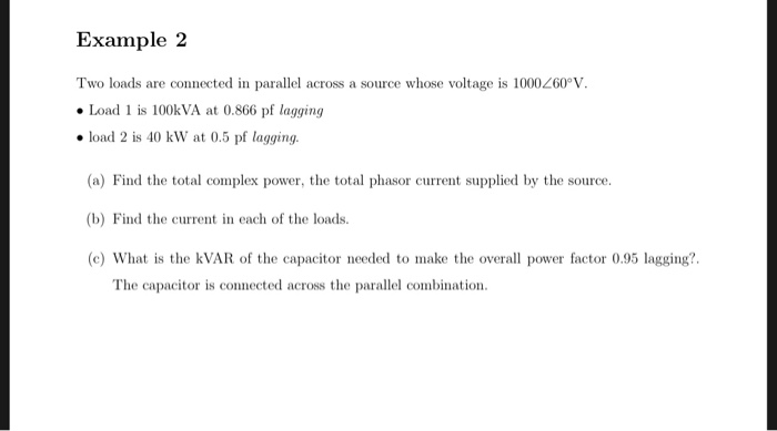 Example 2 cross a source whose voltage is 10004Z60°V Two loads are connected in parallel acrc Load 1 is 100KVA at 0.866 pf la