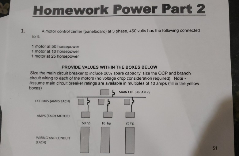 Homework Power Part 2 A motor control center (panelboard) at 3 phase, 460 volts has the following connected to it: 1 motor at
