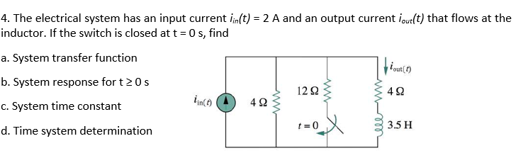 4. The electrical system has an input current lin(t) = 2 A and an output current lout(t) that flows at the inductor. If the s