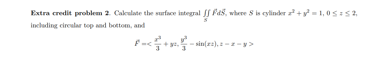 S Extra credit problem 2. Calculate the surface integral SS Fds, where S is cylinder x2 + y2 = 1,0 5252, including circular t