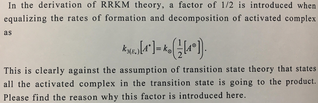 In the derivation of RRKM theory, a factor of 1/2 is introduced when equalizing the rates of formation and decomposition of a