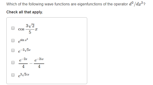 Which of the following wave functions are eigenfunctions of the operator d2 /dx?? Check all that apply. 0 estine 0 - e3/3iz