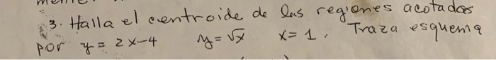 3. Halla el eentroide de Qus rea ones acota das 1 Traza esqueng sau pOr 2X4