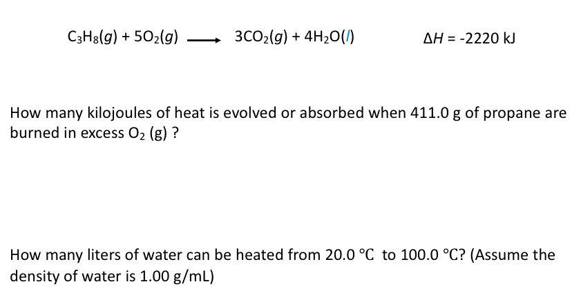 C3H3(g) + 502(g) — 3C02(g) + 4H20(1) AH = -2220 kj How many kilojoules of heat is evolved or absorbed when 411.0 g of propane