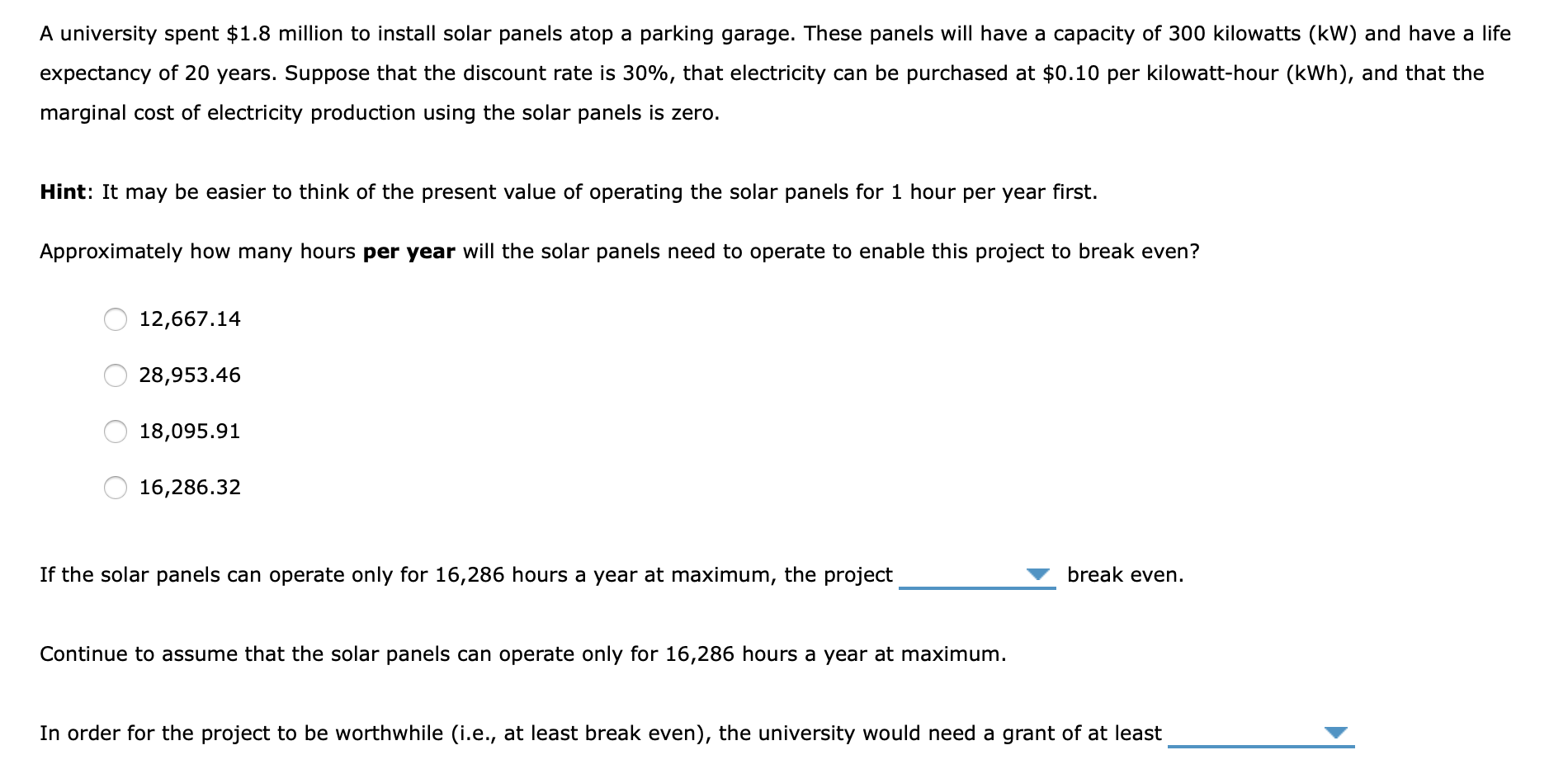 A university spent $1.8 million to install solar panels atop a parking garage. These panels will have a capacity of 300 kilow