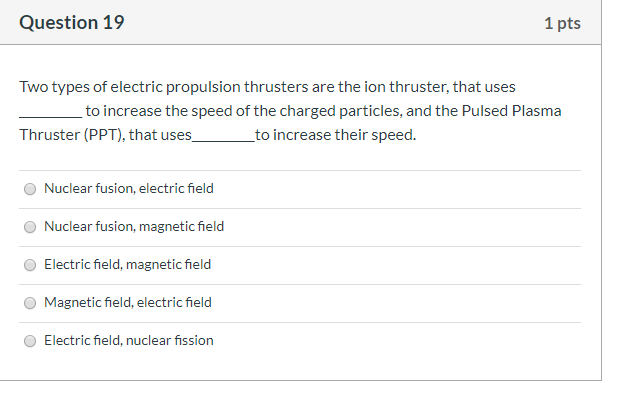Solved Question 19 1 Pts Two Types Of Electric Propulsion Chegg Com