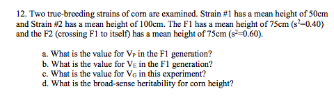 12. Two true-breeding strains of com are examined. Strain #1 has a mean height of 50cm and Strain # 2 has a mean and the F2 (