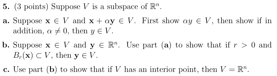 "5. (3 points) Suppose V is a subspace of R"". a. Suppose x e V and x + ay V. First show ay E V, then show if in addition, a +"
