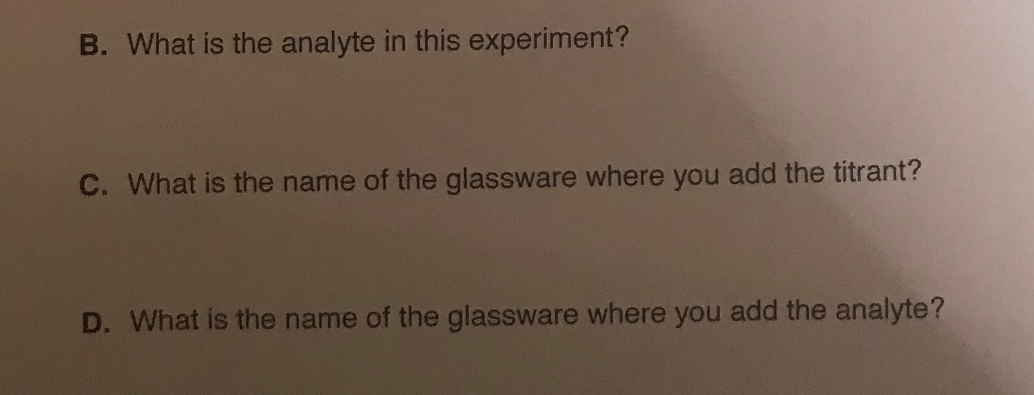 B. What is the analyte in this experiment? C. What is the name of the glassware where you add the titrant? D. What is the nam