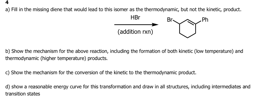 a) Fill in the missing diene that would lead to this isomer as the thermodynamic, but not the kinetic, product HBr Br .Ph (ad