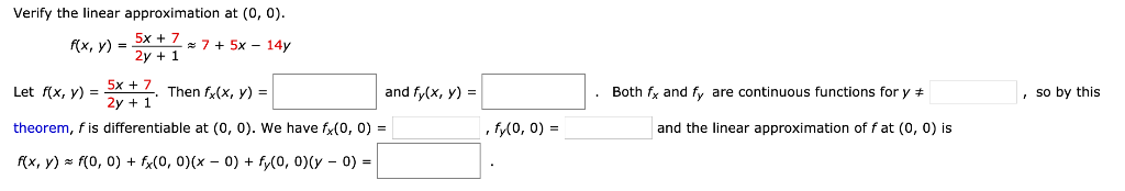 Verify the linear approximation at (0, 0) f(x, y)5x + 7 7 +5x - 14y 2y1 Let fx, y X+ 7 Then f(x, y) 2y and fy(x, y) .Both f a