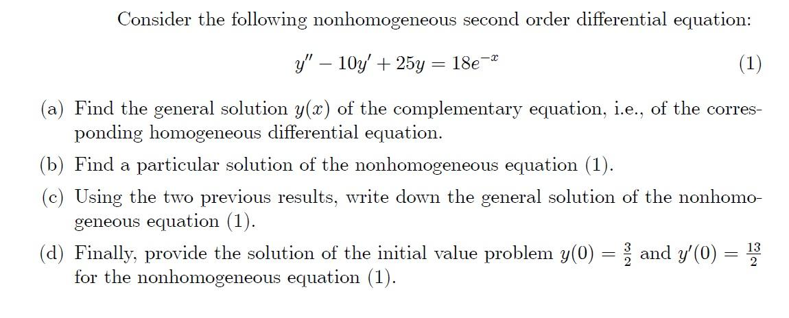 Consider the following nonhomogeneous second order differential equation: y – 10y + 25y = 18e (1) (a) Find the general solu