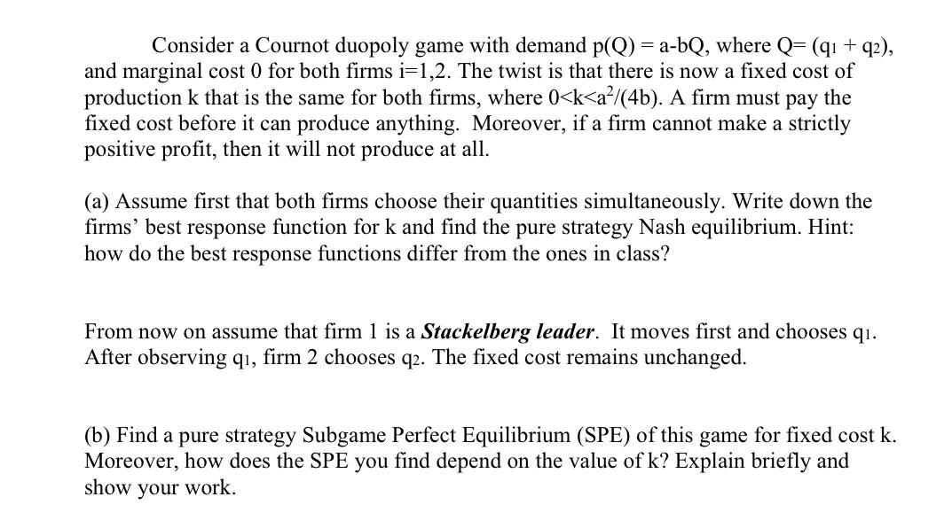 Consider a Cournot duopoly game with demand p(Q) = a-bQ, where Q=(qı + q2), and marginal cost 0 for both firms i=1,2. The twi