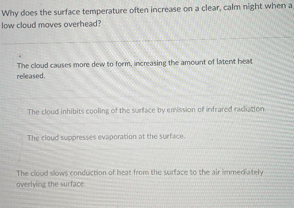Why does the surface temperature often increase on a clear, calm night when a low cloud moves overhead? The cloud causes more