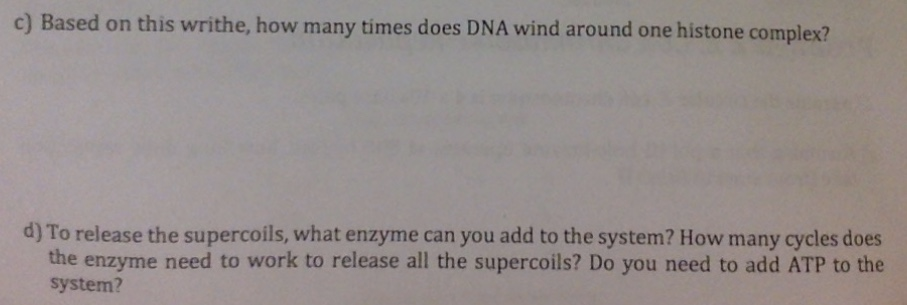 c) Based on this writhe, how many times does DNA wind around one histone complex? d) To release the supercoils, what enzyme c