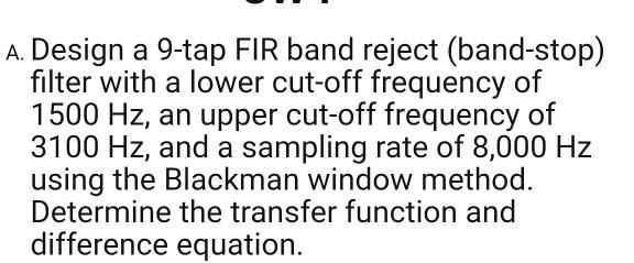 A  Design A 9-tap FIR Band Reject (band-stop) Filt      Chegg com