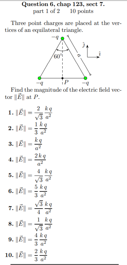 Question 6, chap 123, sect 7. part 1 of 2 10 points Three point charges are placed at the ver- tices of an equilateral triang