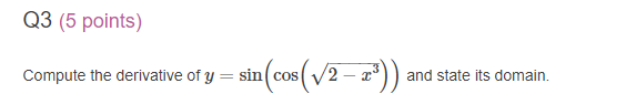 Q3 (5 points) Compute the derivative of y = sin and state its domain.