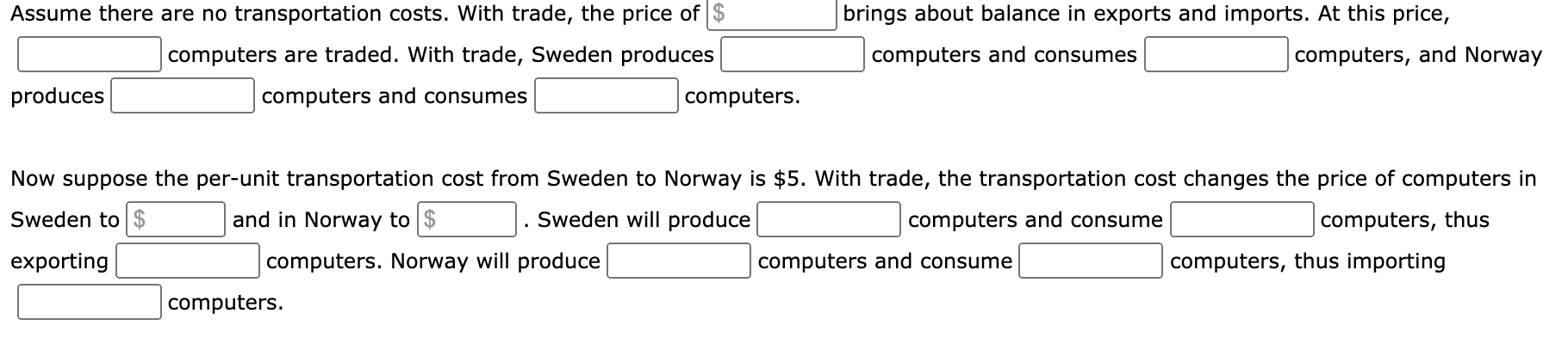 Assume there are no transportation costs. With trade, the price of $ computers are traded. With trade, Sweden produces produc