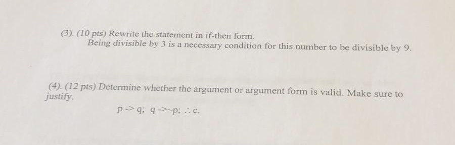 (3). (10 pts) Rewrite the statement in if-then form. Being divisible by 3 is a necessary condition for this number to be divi
