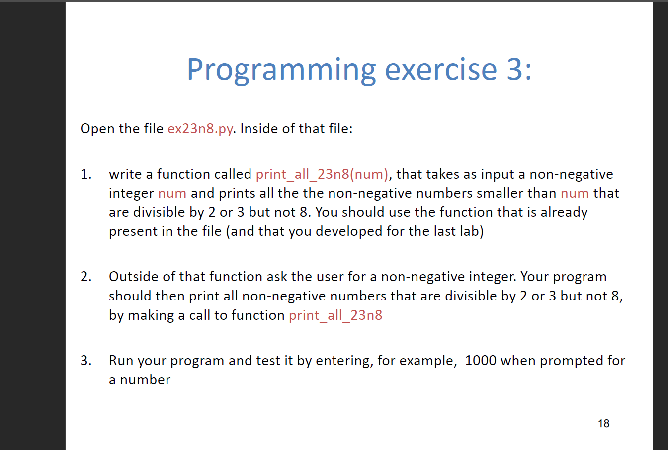 Programming exercise 3: Open the file ex23n8.py. Inside of that file: 1. write a function called print_all_23n8(num), that ta