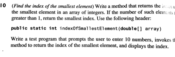 0 (Find the index of the smallest element) Write a method that returns the io the smallest element in an array of integers. I