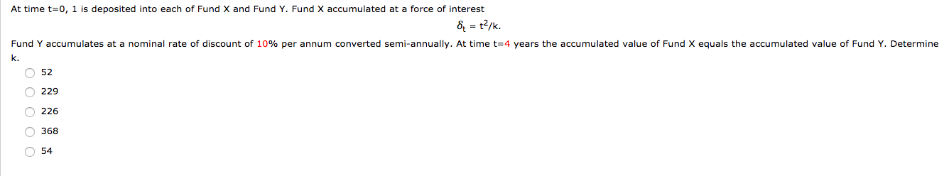 8 -12 At time t=0, 1 is deposited into each of Fund X and Fund Y. Fund X accumulated at a force of interest 8 = t2/k. Fund Y