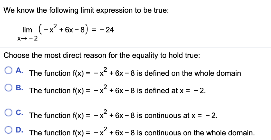 We know the following limit expression to be true: lim (-x? + 6x - 8) = - 24 X -2 Choose the most direct reason for the equal