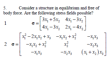 5. Consider a structure in equilibrium and free of body force. Are the following stress fields possible? 1 3x+5x24x7 –3x2 *[4