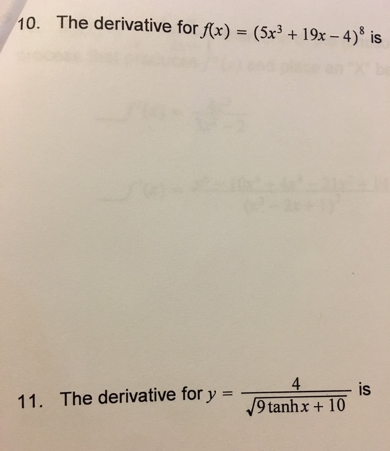 10. The derivative for f(x) = (5x3 +19x - 4) is 4 is The derivative for y = 11. 9 tanh x + 10