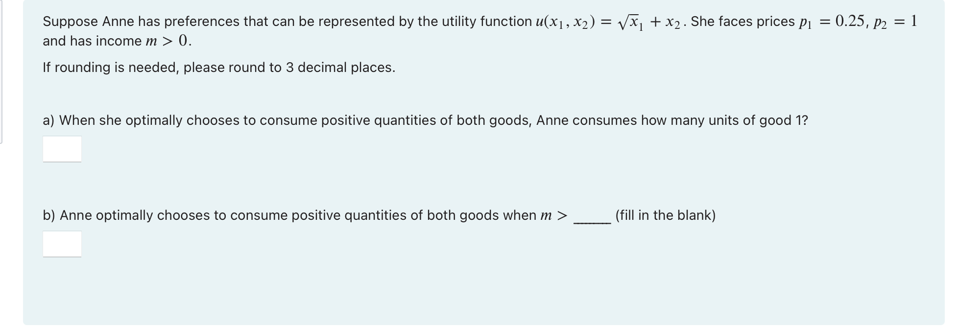 Suppose Anne has preferences that can be represented by the utility function u(x1, x2) = Vx1 + x2. She faces prices P1 = 0.25