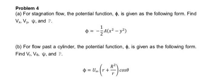 Problem 4 (a) For stagnation flow, the potential function, o, is given as the following form. Find V Vy, , and P. 1 A(x2 -y2)