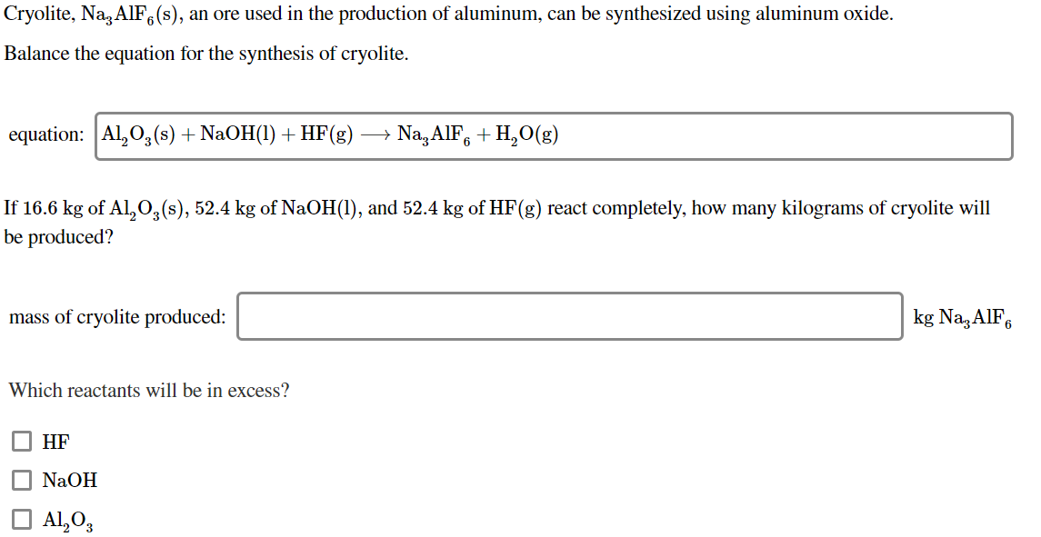 Cryolite, Na, AIF (s), an ore used in the production of aluminum, can be synthesized using aluminum oxide. Balance the equati